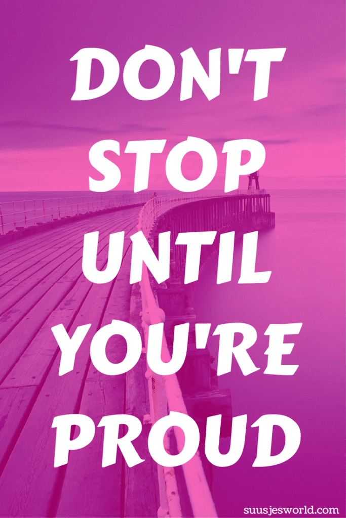 Don't stop until you're proud. Quotes, pinterest, nederland, suusjesworld, life quotes