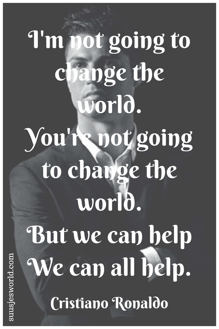 I'm not going to change the world. You're not going to change the world. But we can help - we can all help. Cristiano Ronaldo Quotes, pinterest, nederland, suusjesworld, life quotes