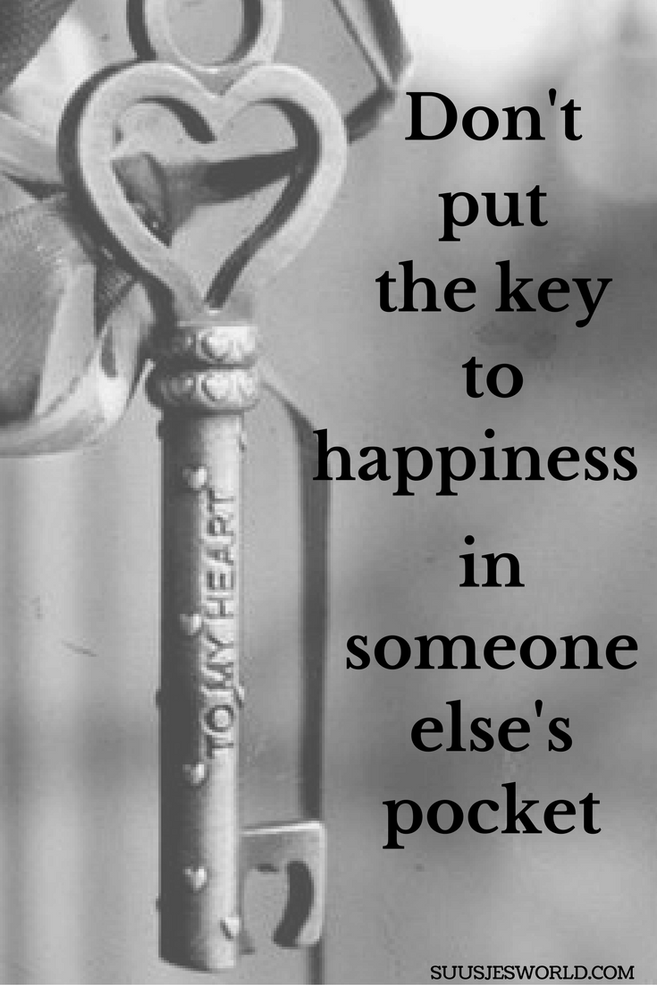 Don't put the key to happiness in someone else's pocket. Quotes, pinterest, nederland, suusjesworld, life quotes