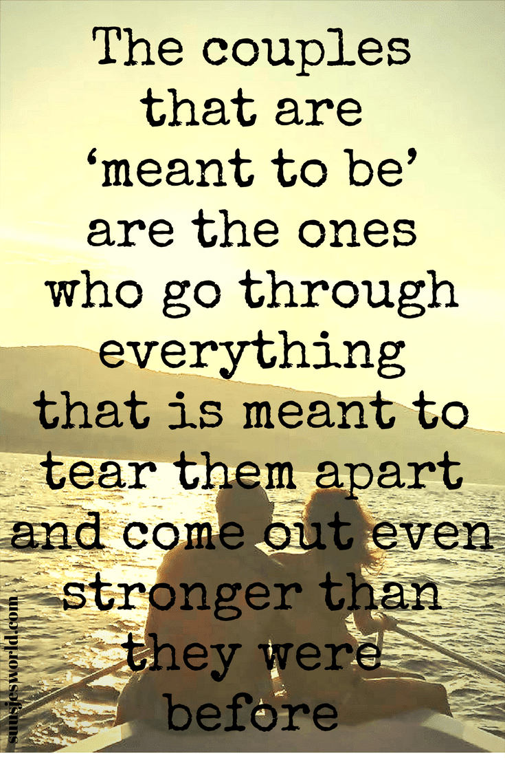 "The couples that are ""meant to be"" are the ones who go through everything that is meant to tear them apart and come out even stronger than they were before. Quotes, pinterest, nederland, suusjesworld, life quotes, love"