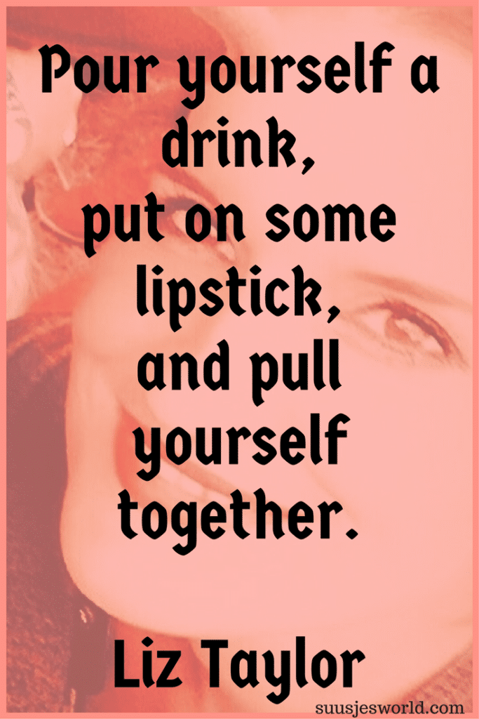 Pour yourself a drink, put on some lipstick, and pull yourself together. Liz Taylor Quotes, suusjesworld, life quotes