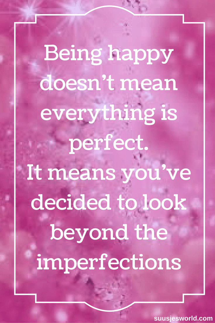 Being happy doesn't mean everything is perfect. It means you've decided to look beyond the imperfections. Quotes, pinterest, nederland, suusjesworld, life quotes