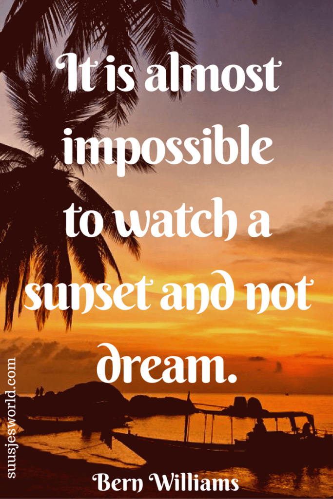 It is almost impossible to watch a sunset and not dream. Bern Williams Quotes, pinterest, nederland, suusjesworld, life quotes