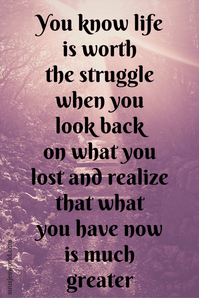 You know life is worth the struggle when you look back on what you lost and realize that what you have now is much greater. Quotes, pinterest, nederland, suusjesworld, life quotes
