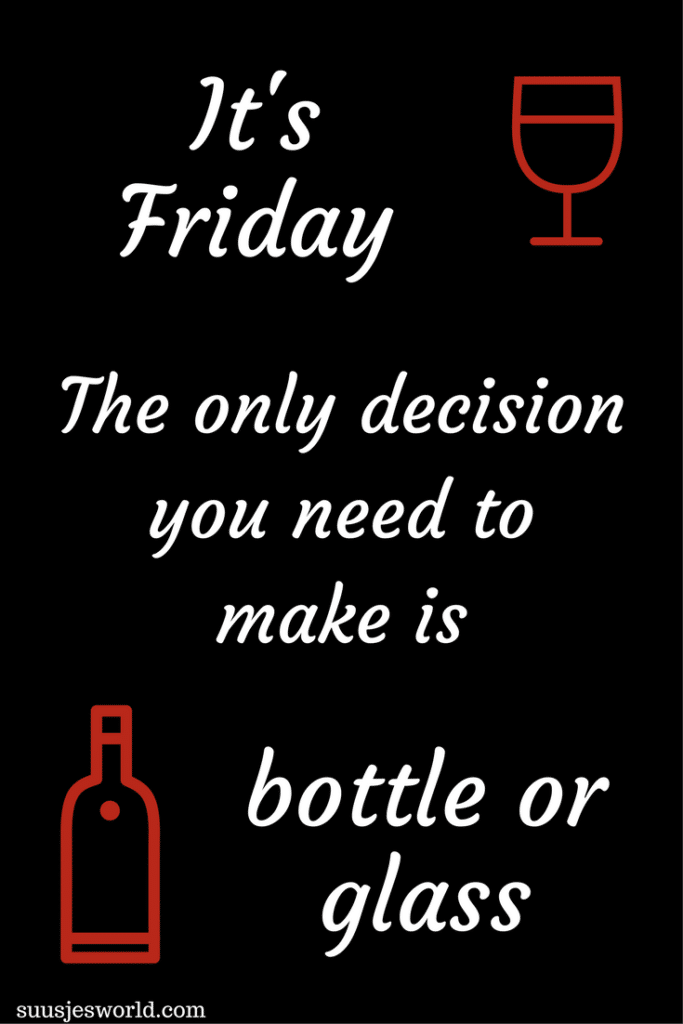 It's friday! The only decision you need to make is bottle or glass