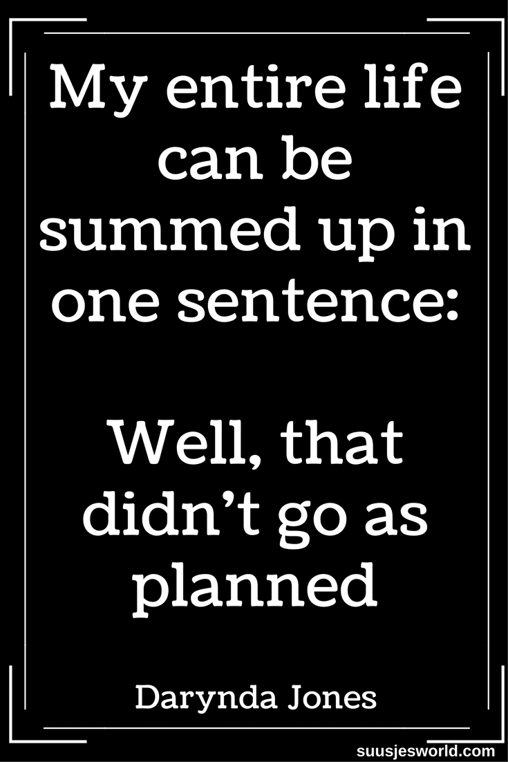 My entire life can be summed up in one sentence: Well, that didn't go as planned. Darynda Jones Quotes, pinterest, nederland, suusjesworld, life quotes