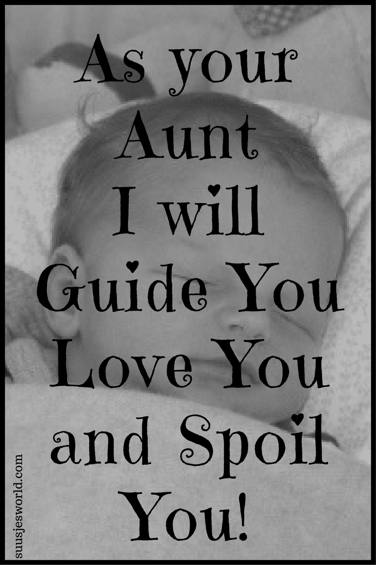 As your aunt, I will guide you, love you and spoil you.