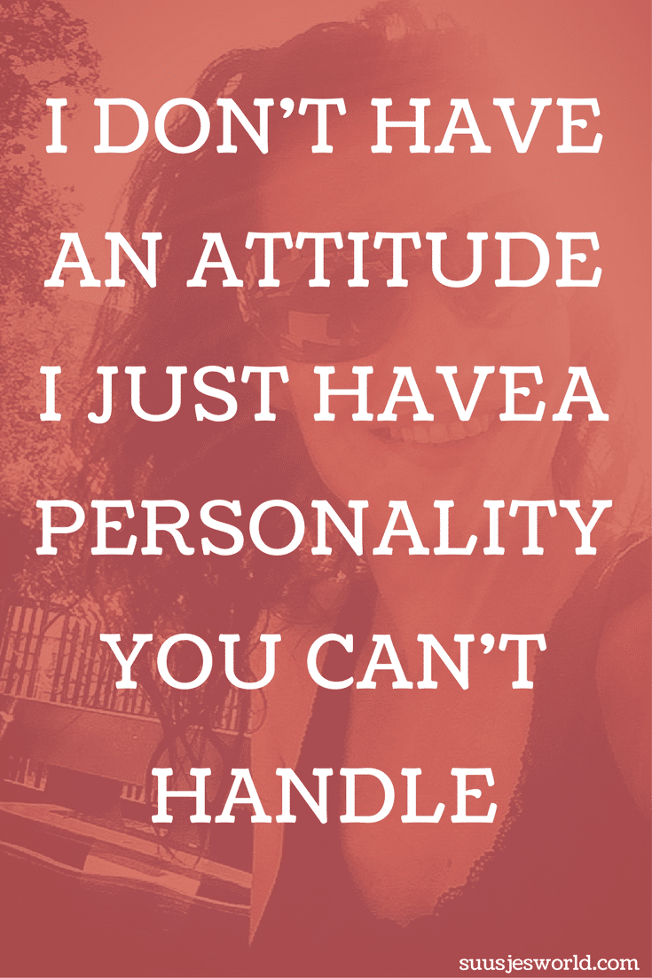 I Don't Have An Attitude, I Just Have A Personality You Can't Handle