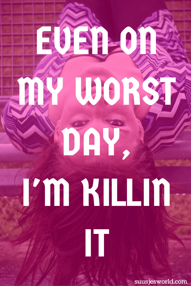Even on my worst day, I'm killing it. Quotes, motivation, bad ass