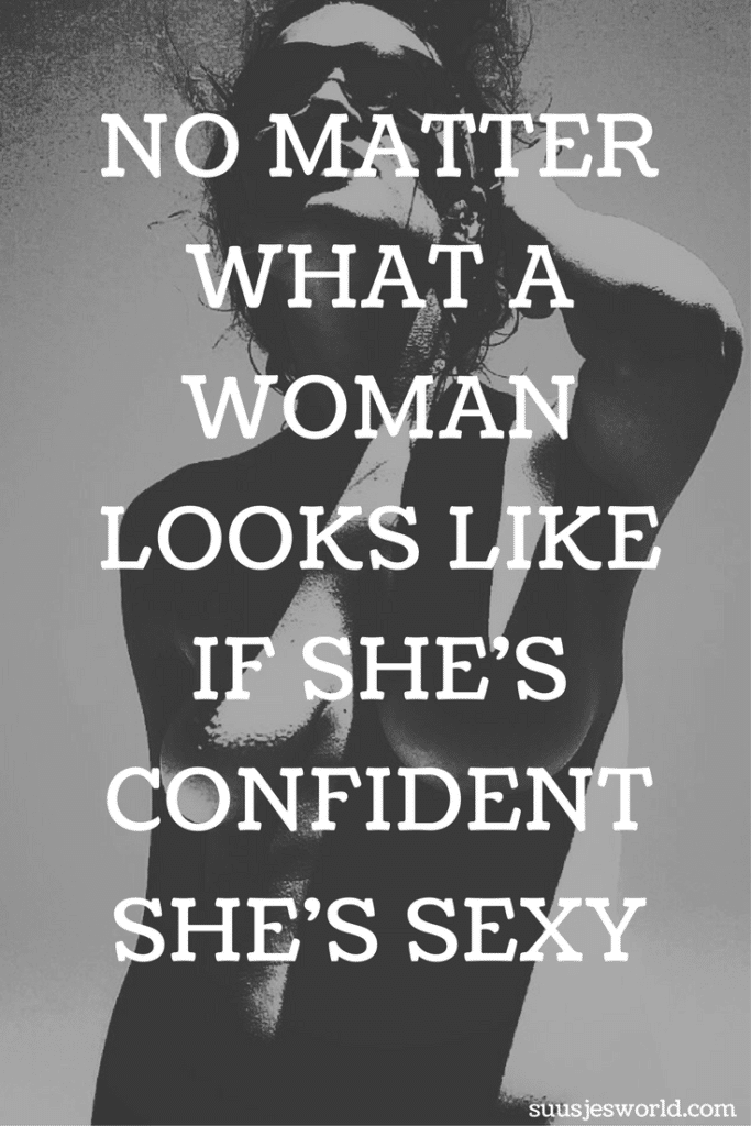 No matter what a woman looks like, if she's confident, she's sexy